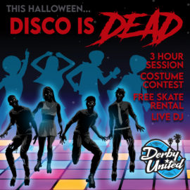 Disco is Dead Derby United Halloween Roller Skating Party